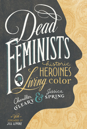 Dead Feminists by Chandler O'Leary and Jessica Spring