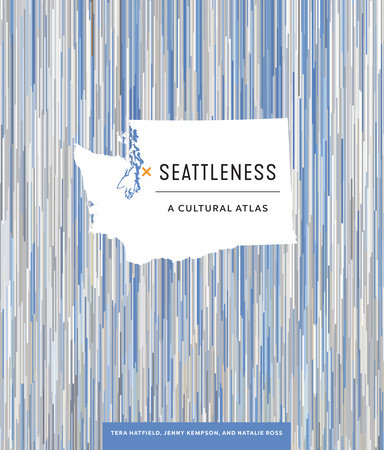 Seattleness by Tera Hatfield, Jenny Kempson and Natalie Ross