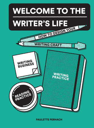 Welcome to the Writer's Life by Paulette Perhach