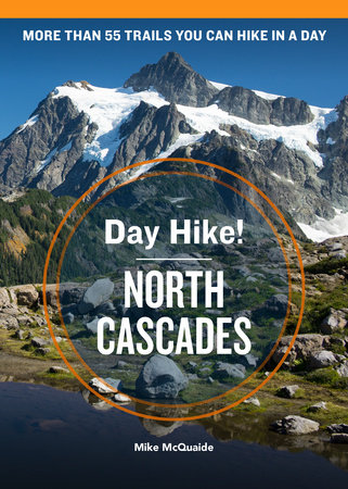 Day Hike! North Cascades, 4th Edition by Mike McQuaide
