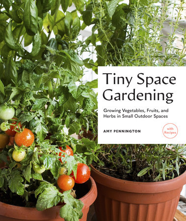 Tiny Space Gardening by Amy Pennington