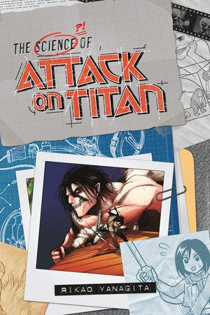 The Science of Attack on Titan by Rikao Yanagita and Hajime Isayama