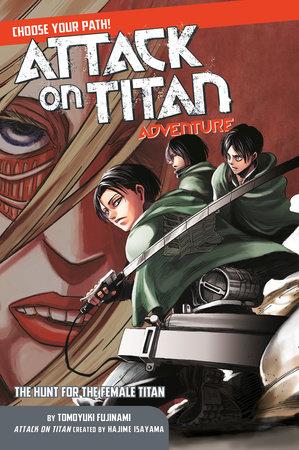 Attack on Titan Choose Your Path Adventure 2 by Tomoyuki Fujinami; illustrated by Ryosuke Fuji and Toru Yoshii; created by Hajime Isayama