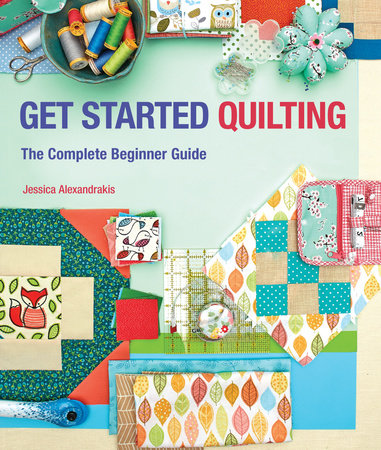 Get Started Quilting by Jessica Alexandrakis