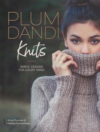 Plum Dandi Knits by Alicia Plummer and Melissa Schaschwary