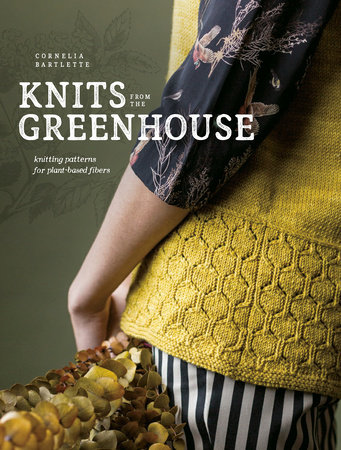 Knits from the Greenhouse by Cornelia Bartlette