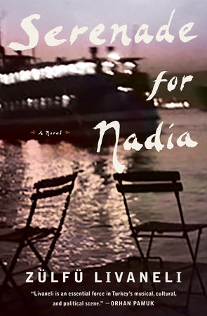 Serenade for Nadia by ZÜLFÜ LIVANELI | PenguinRandomHouse com: Books