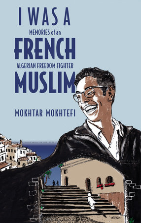 I Was a French Muslim by Mokhtar Mokhtefi