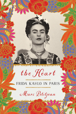 The Heart: Frida Kahlo in Paris by Marc Petitjean