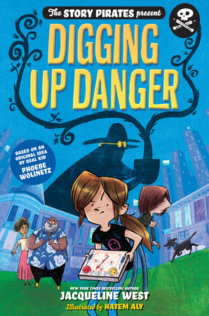 The Story Pirates Present: Digging Up Danger by Story Pirates and Jacqueline West