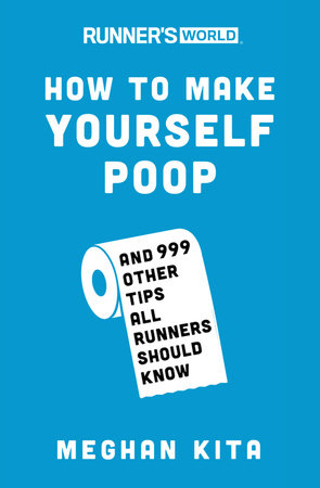 Runner's World How to Make Yourself Poop by Meghan Kita and Editors of Runner's World Maga