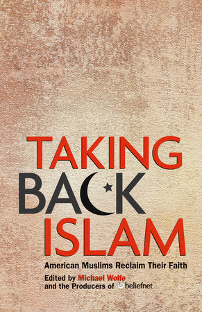 Taking Back Islam by Michael Wolfe and Editors of Beliefnet