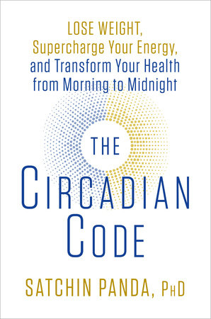 The Circadian Code by Satchin Panda, PhD