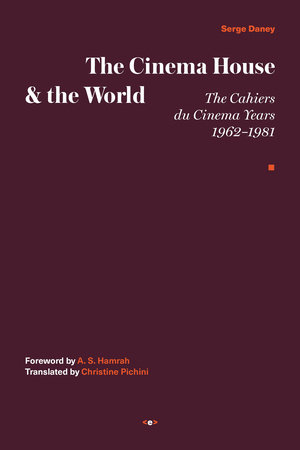 The Cinema House and the World by Serge Daney