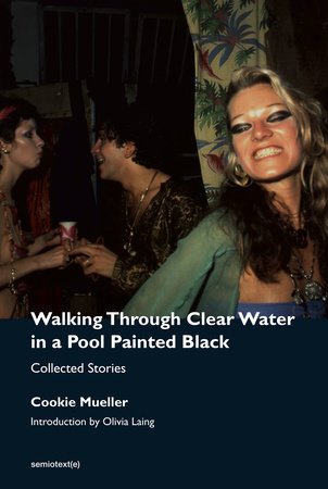 Walking Through Clear Water in a Pool Painted Black, new edition by Cookie Mueller