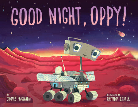 Good Night, Oppy! by James McGowan