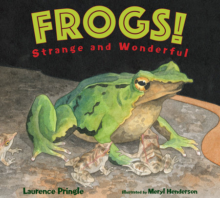 Frogs! by Laurence Pringle
