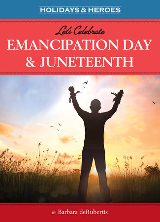 Let's Celebrate Emancipation Day & Juneteenth by Barbara deRubertis