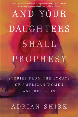 And Your Daughters Shall Prophesy by Adrian Shirk