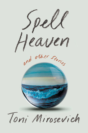 Spell Heaven by Toni Mirosevich