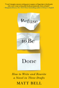 Refuse to Be Done: How to Write and Rewrite a Novel in Three Drafts