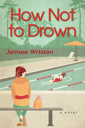 How Not to Drown by Jaimee Wriston