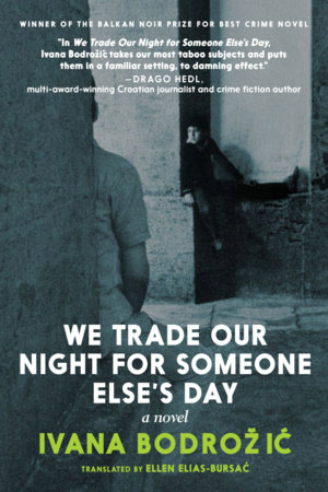 We Trade Our Night for Someone Else's Day by Ivana Bodrozic
