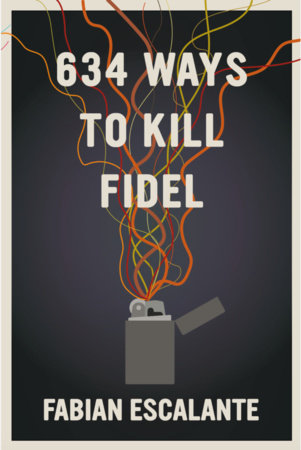 634 Ways to Kill Fidel by Fabian Escalante