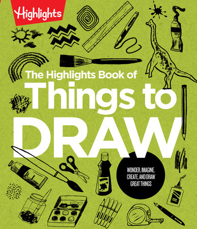 The Highlights Book of Things to Draw by