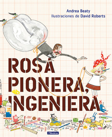 Rosa Pionera, ingeniera / Rosie Revere, Engineer by Andrea Beaty
