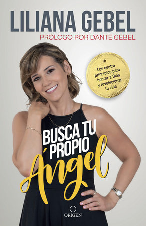 Busca tu propio ángel: Los cuatro principios para honrar a Dios y revolucionar tu vida / Search for Your Own Angel by Liliana Gebel