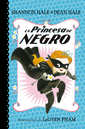La Princesa de Negro / The Princess in Black by Shannon Hale