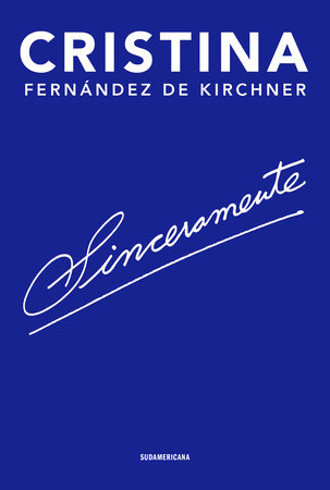 Sinceramente/ Sincerely by Cristina Fernández d Kirchner