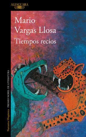 Tiempos recios / Fierce Times by Mario Vargas Llosa