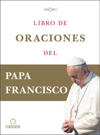 Libro de oraciones del Papa Francisco / Prayer. Breathing life, daily by Papa Francisco