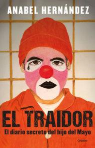 El traidor. El diario secreto del hijo del Mayo / The Traitor. The secret diary of Mayo's son