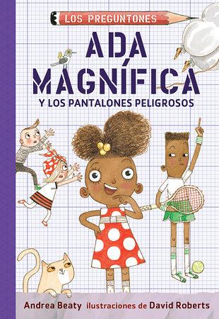 Ada Magnfica y los pantalones peligrosos / Ada Twist and the Perilous Pants