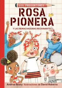 Rosa Pionera y las Remachadoras Rechinantes / Rosie Revere and the Raucous Riveters