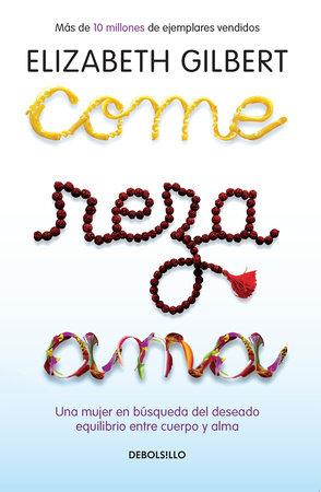 Come, reza, ama / Eat, Pray, Love by Elizabeth Gilbert