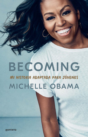 Becoming. Mi historia adaptada para jóvenes / Becoming: Adapted for Young Reader s by Michelle Obama