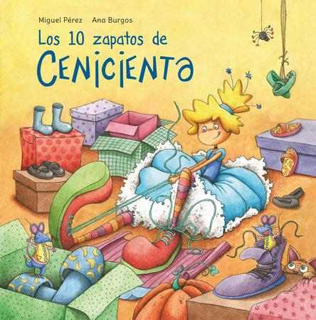 Los 10 zapatos de Cenicienta / Cinderella's 10 Shoes by Miguel Pérez
