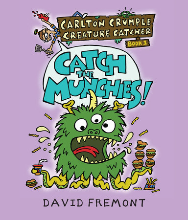 Carlton Crumple Creature Catcher 1: Catch the Munchies! by David Fremont