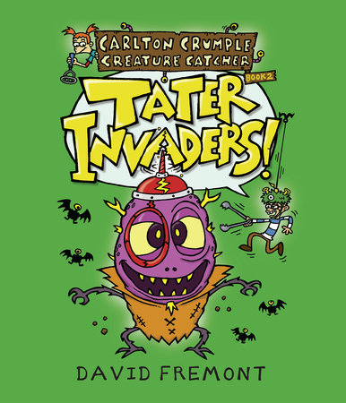 Carlton Crumple Creature Catcher 2: Tater Invaders! by David Fremont