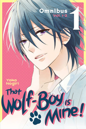 That Wolf-Boy Is Mine! Omnibus 1 (Vol. 1-2) by Yoko Nogiri