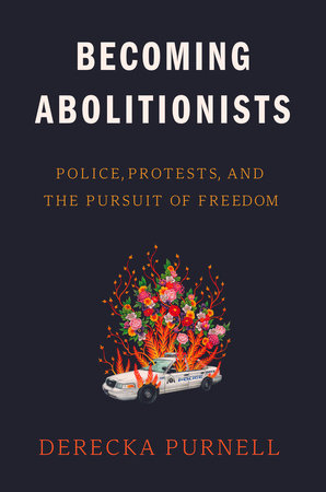 Becoming Abolitionists by Derecka Purnell
