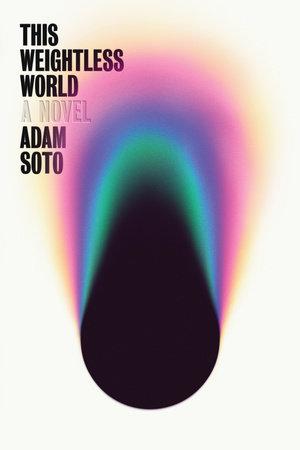 This Weightless World by Adam Soto