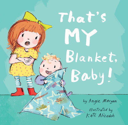 That's MY Blanket, Baby! by Angie Morgan