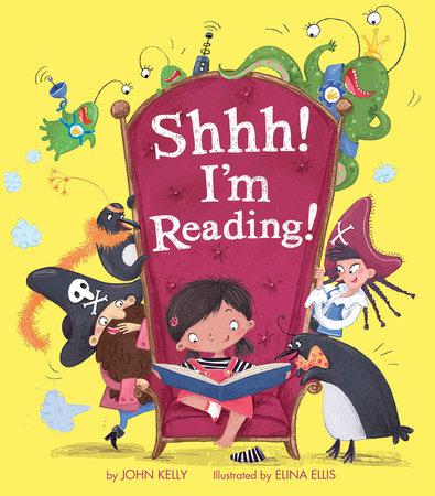 Shhh! I'm Reading! by John Kelly