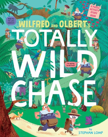 Wilfred and Olbert's Totally Wild Chase by Stephan Lomp