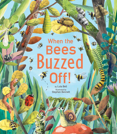When the Bees Buzzed Off! by Lula Bell
